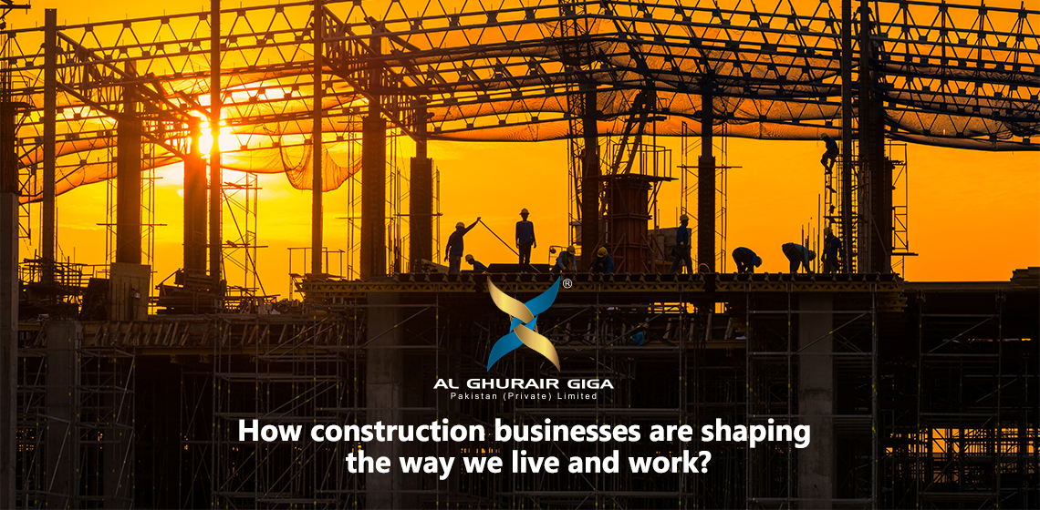 How Construction Businesses are Shaping the way we Live and Work?