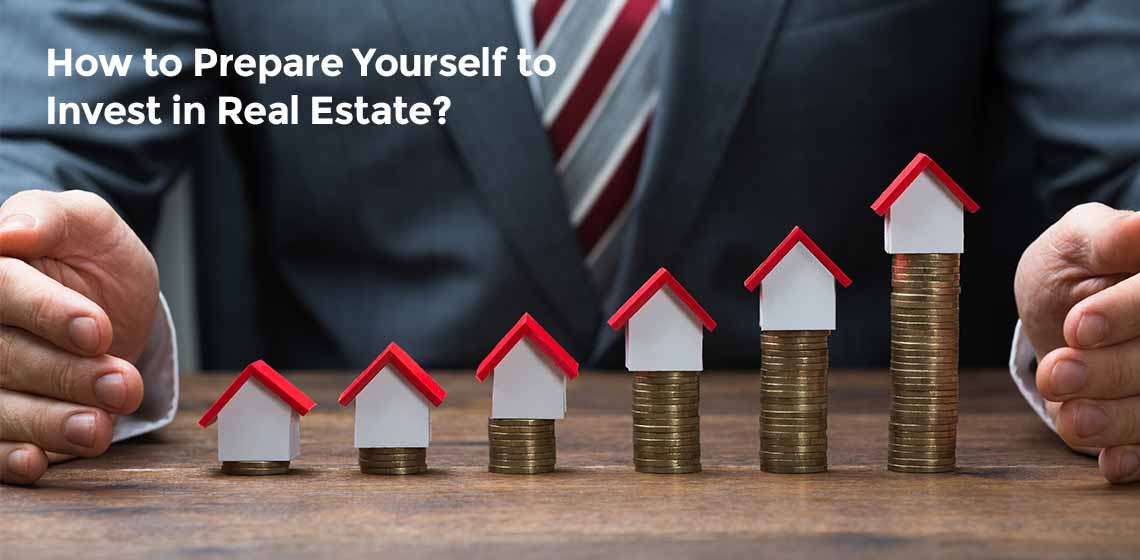 How to Prepare Yourself to Invest in Real Estate?